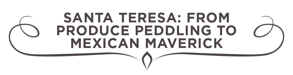 Santa Teresa: From Produce Peddling to Mexican Maverick
