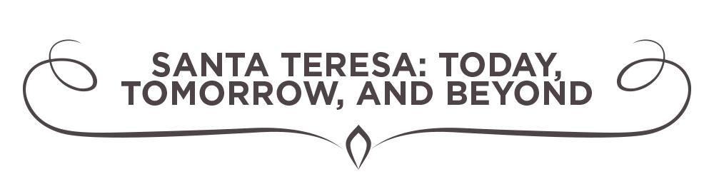 Santa Teresa: Today, Tomorrow, and Beyond