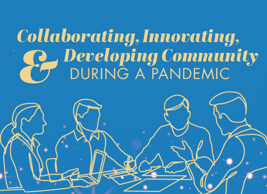 Collaborating, Innovating, & Developing Community During a Pandemic