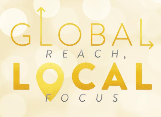 Global Reach, Local Focus
